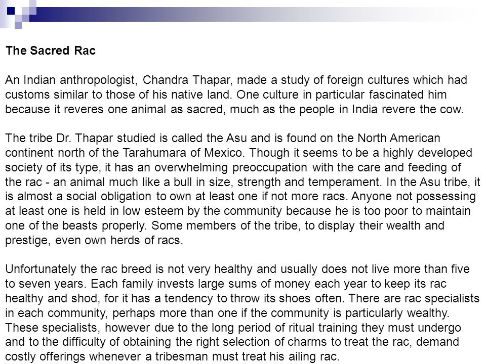 The Sacred Rac An Indian anthropologist, Chandra Thapar, made a study of foreign cultures which had customs similar to those of his native land. One c