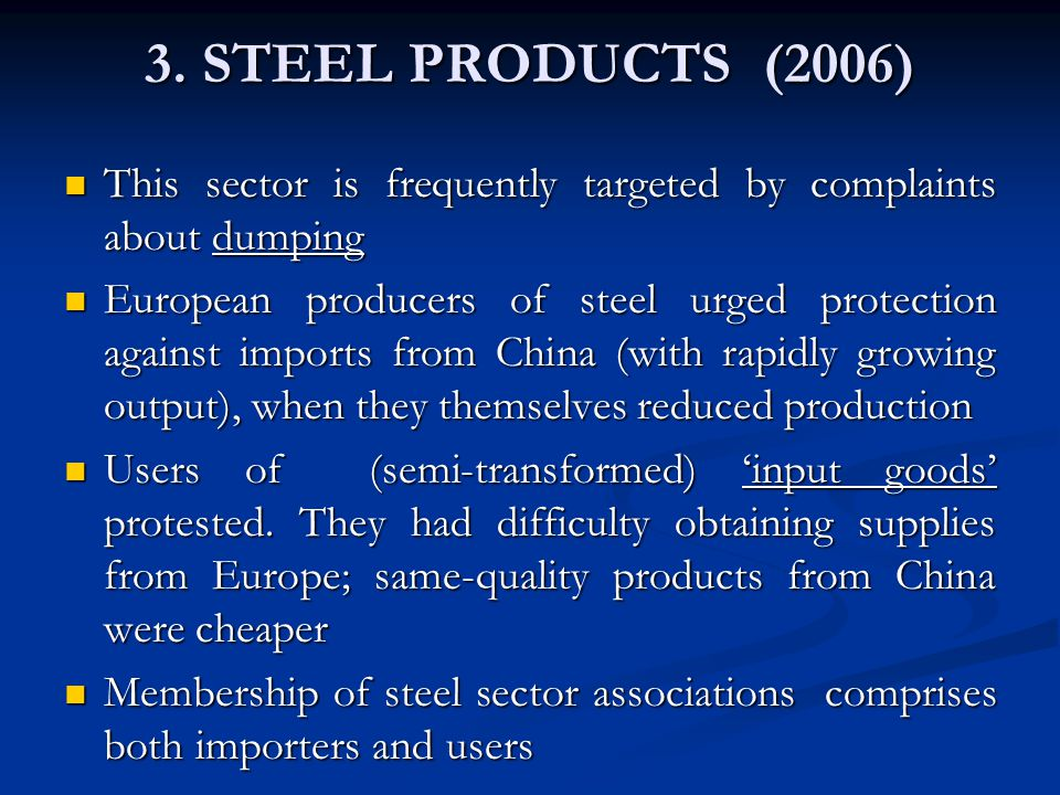 3. STEEL PRODUCTS (2006) This sector is frequently targeted by complaints about dumping This sector is frequently targeted by complaints about dumping