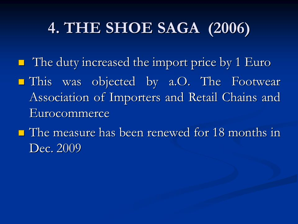 4. THE SHOE SAGA (2006) The duty increased the import price by 1 Euro The duty increased the import price by 1 Euro This was objected by a.O. The Foot