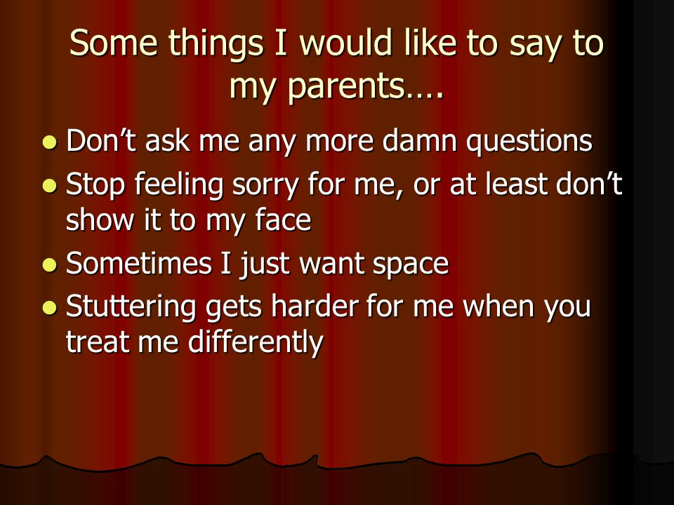Some things I would like to say to my parents….