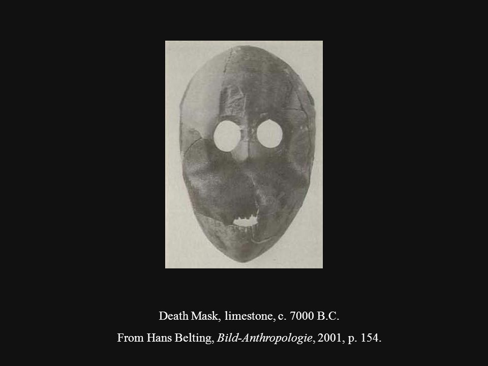 Death Mask, limestone, c. 7000 B.C. From Hans Belting, Bild-Anthropologie, 2001, p. 154.