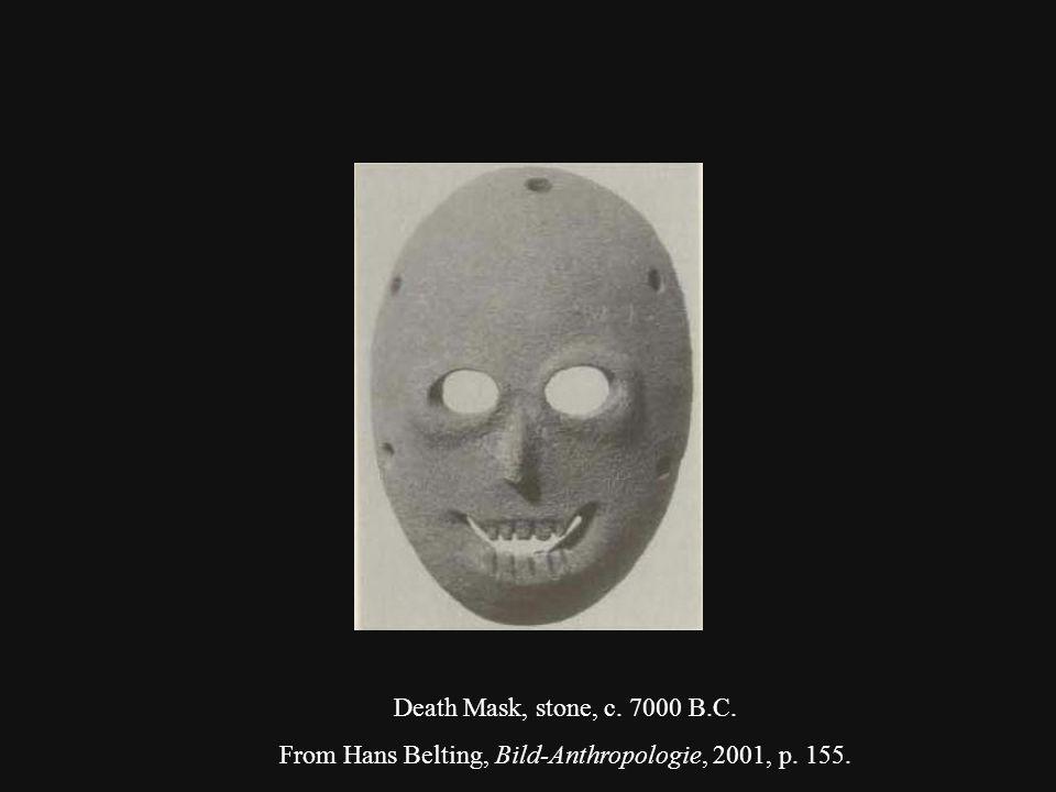Death Mask, stone, c. 7000 B.C. From Hans Belting, Bild-Anthropologie, 2001, p. 155.