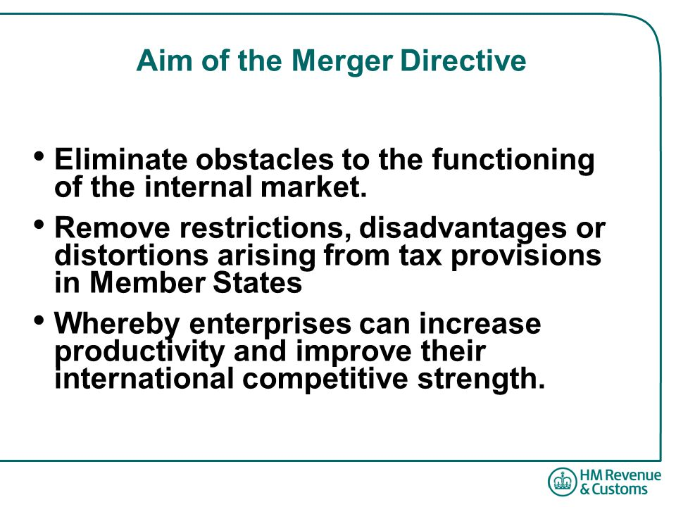 Aim of the Merger Directive Eliminate obstacles to the functioning of the internal market.