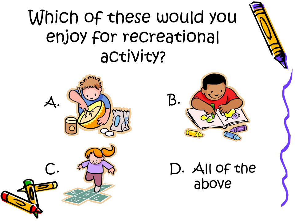 Which of these would you enjoy for recreational activity A. D. All of the above C. B.