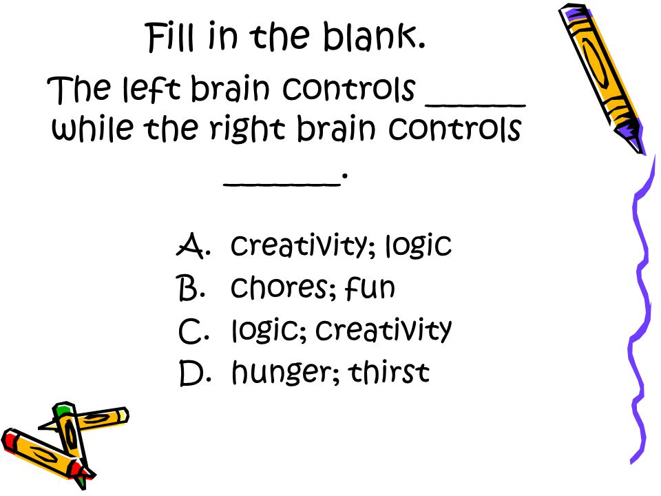 Fill in the blank. Lkj The left brain controls ______ while the right brain controls _______.