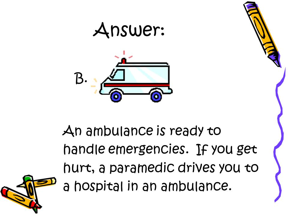 Answer: An ambulance is ready to handle emergencies.