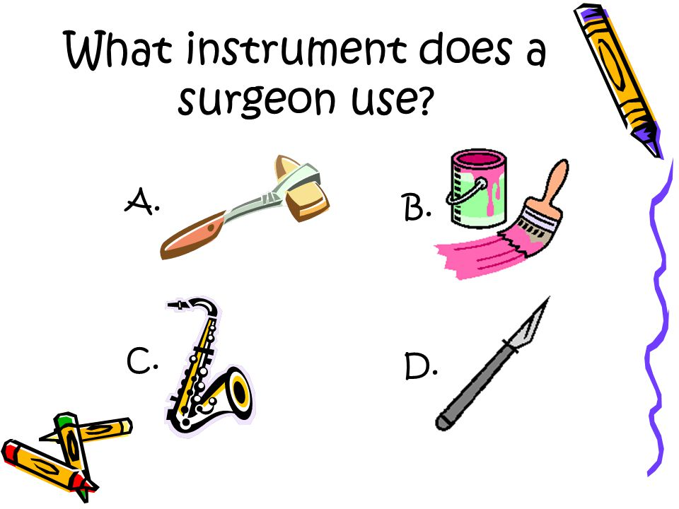 What instrument does a surgeon use A. C. B. D.