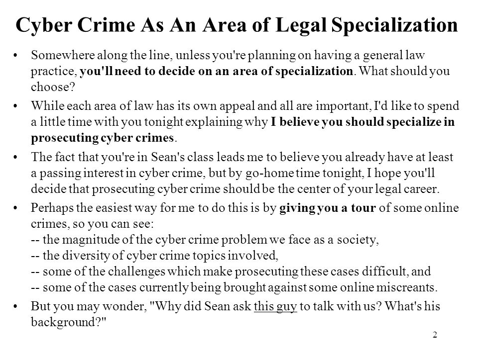 2 Cyber Crime As An Area of Legal Specialization Somewhere along the line, unless you re planning on having a general law practice, you ll need to decide on an area of specialization.
