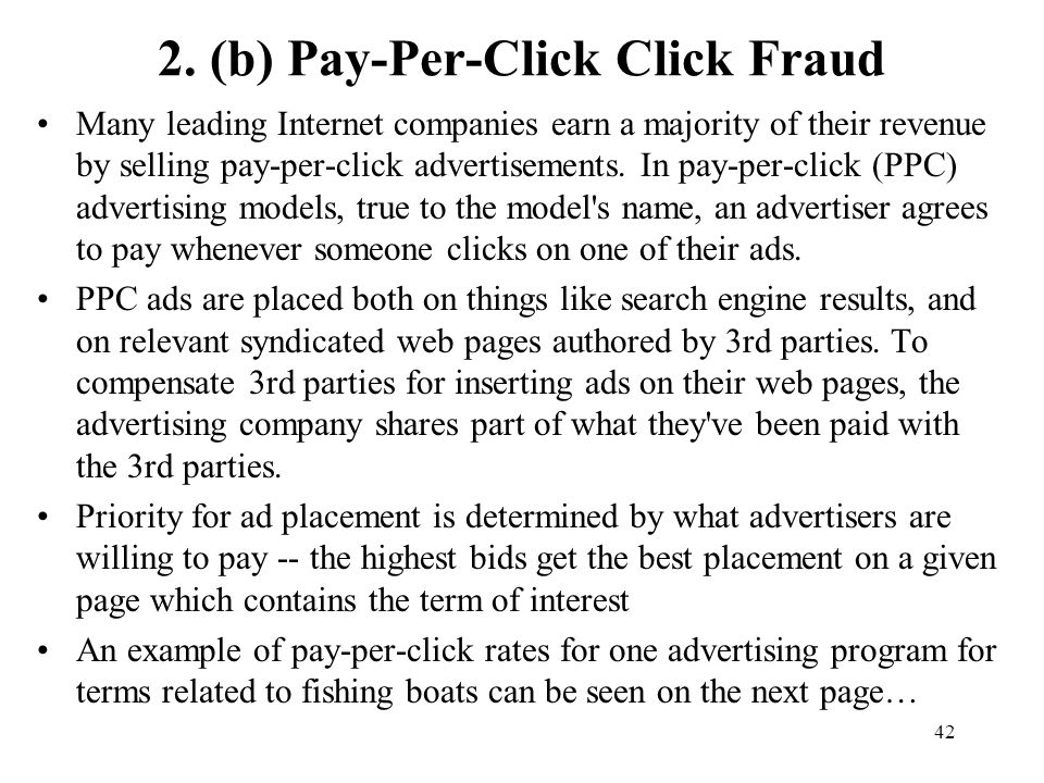 42 2. (b) Pay-Per-Click Click Fraud Many leading Internet companies earn a majority of their revenue by selling pay-per-click advertisements. In pay-p