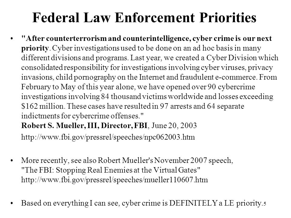 5 Federal Law Enforcement Priorities After counterterrorism and counterintelligence, cyber crime is our next priority.