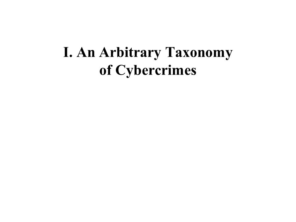 I. An Arbitrary Taxonomy of Cybercrimes