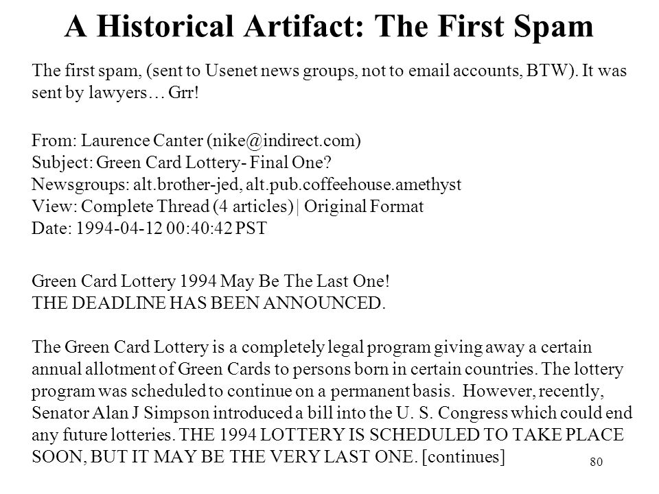 80 A Historical Artifact: The First Spam The first spam, (sent to Usenet news groups, not to email accounts, BTW).