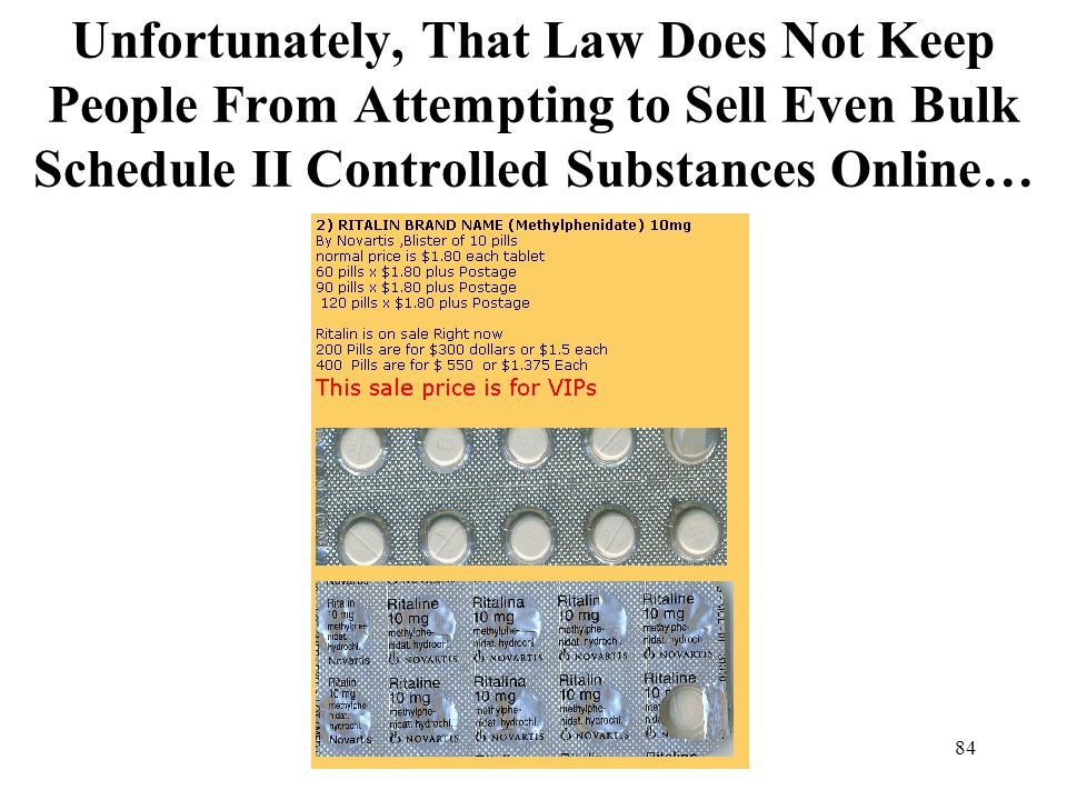 84 Unfortunately, That Law Does Not Keep People From Attempting to Sell Even Bulk Schedule II Controlled Substances Online…