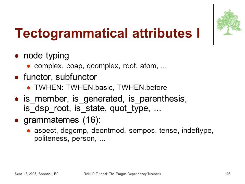 Sept. 18, 2005, Боровец, БГRANLP Tutorial: The Prague Dependency Treebank108 Tectogrammatical attributes I node typing complex, coap, qcomplex, root,