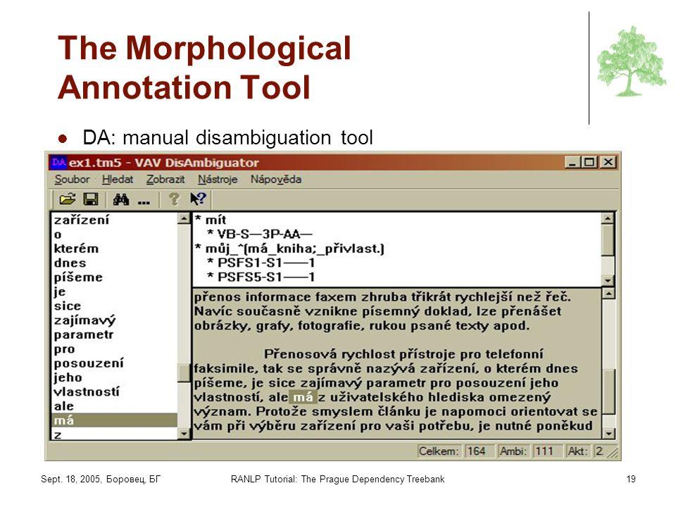 Sept. 18, 2005, Боровец, БГRANLP Tutorial: The Prague Dependency Treebank19 The Morphological Annotation Tool DA: manual disambiguation tool