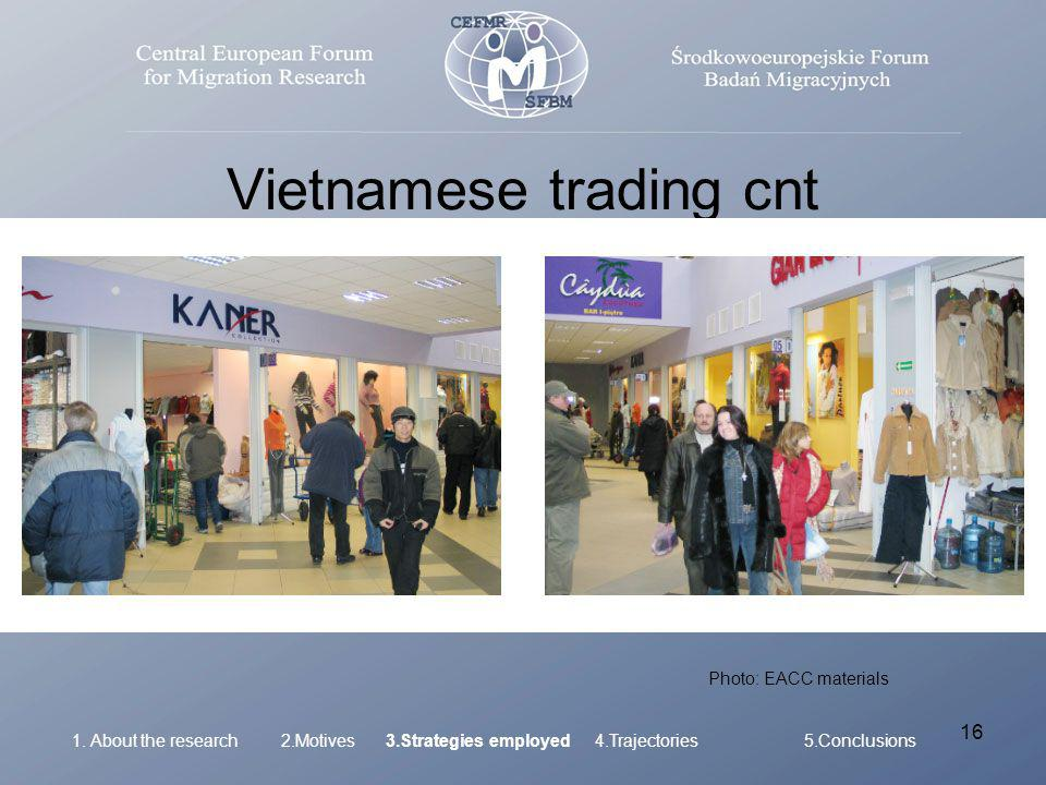 16 Vietnamese trading cnt 1. About the research 2.Motives 3.Strategies employed4.Trajectories 5.Conclusions Photo: EACC materials