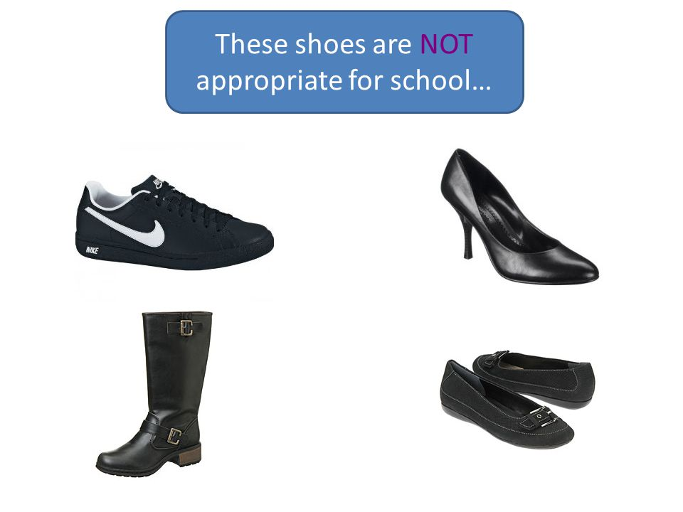 These shoes are NOT appropriate for school…