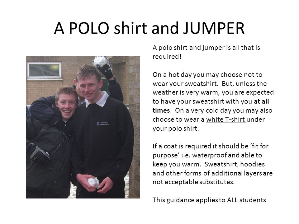 A POLO shirt and JUMPER A polo shirt and jumper is all that is required.