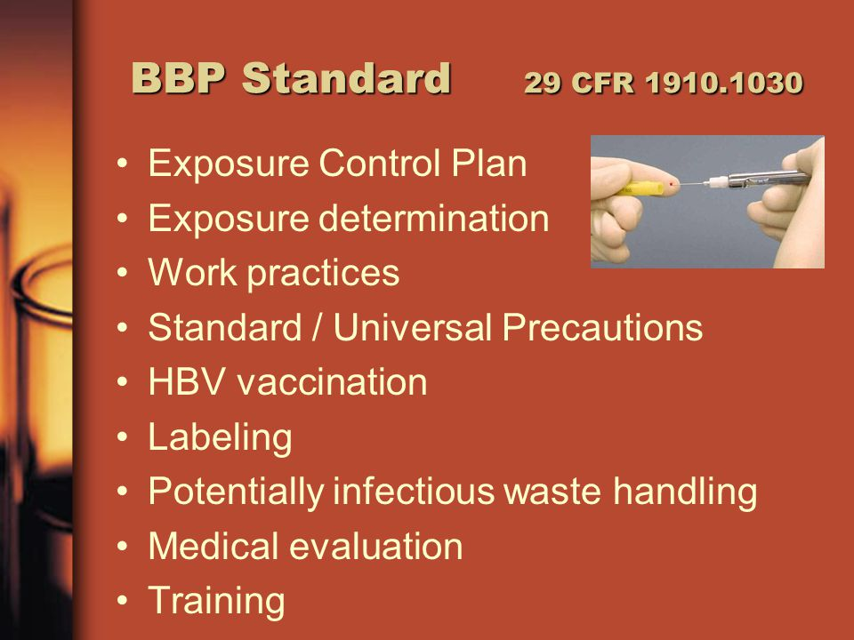 BBP Standard 29 CFR 1910.1030 Exposure Control Plan Exposure determination Work practices Standard / Universal Precautions HBV vaccination Labeling Po