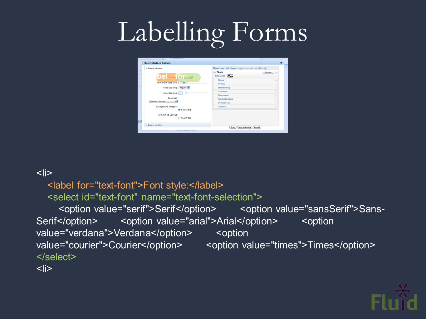 Labelling Forms Font style: Serif Sans- Serif Arial Verdana Courier Times Label for