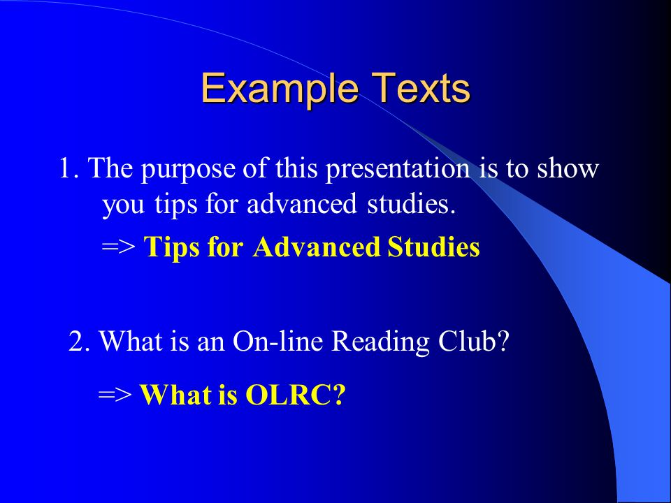 Example Texts 1. The purpose of this presentation is to show you tips for advanced studies.