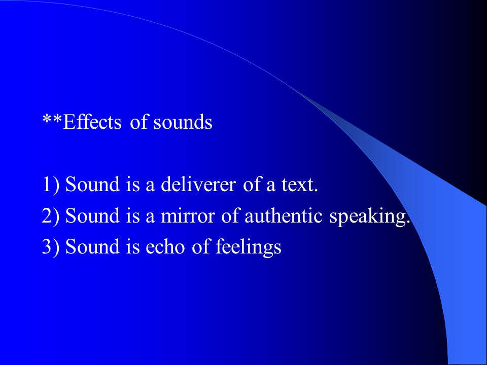 **Effects of sounds 1) Sound is a deliverer of a text.