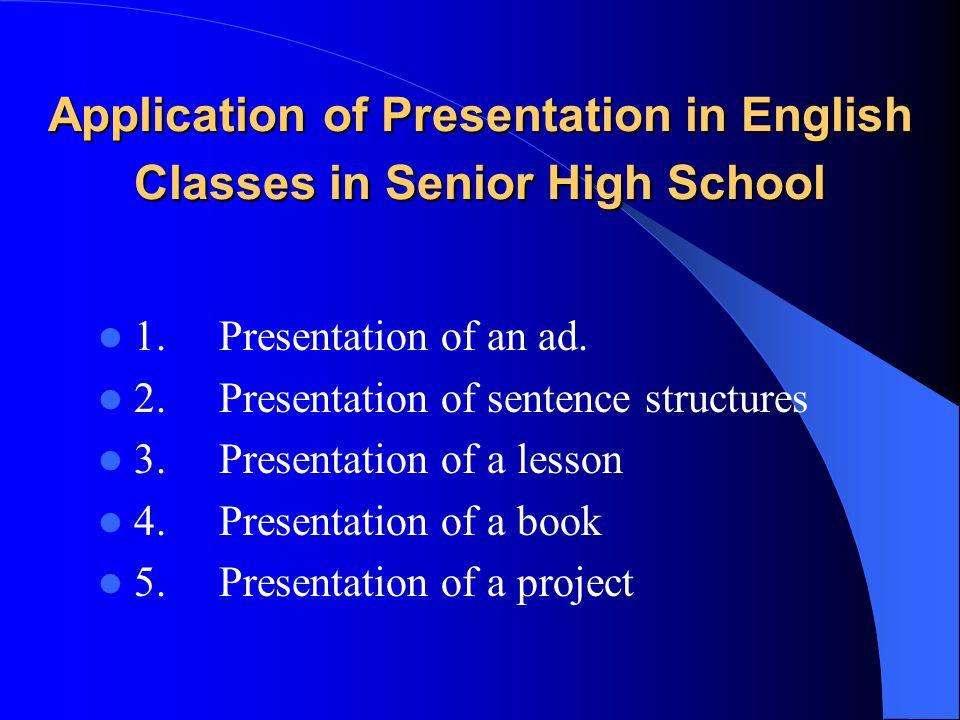 Application of Presentation in English Classes in Senior High School 1. Presentation of an ad. 2. Presentation of sentence structures 3. Presentation