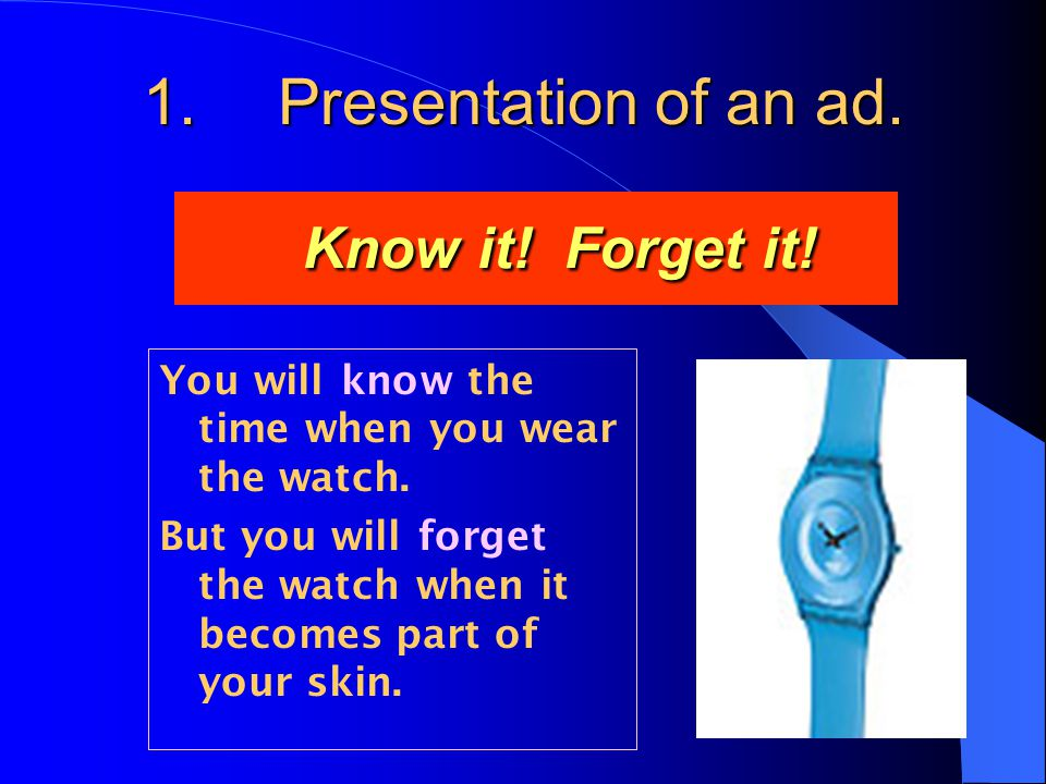 1. Presentation of an ad. Know it. Forget it. Know it.