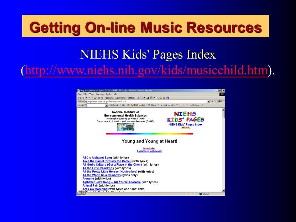 Getting On-line Music Resources NIEHS Kids' Pages Index (http://www.niehs.nih.gov/kids/musicchild.htm).http://www.niehs.nih.gov/kids/musicchild.htm
