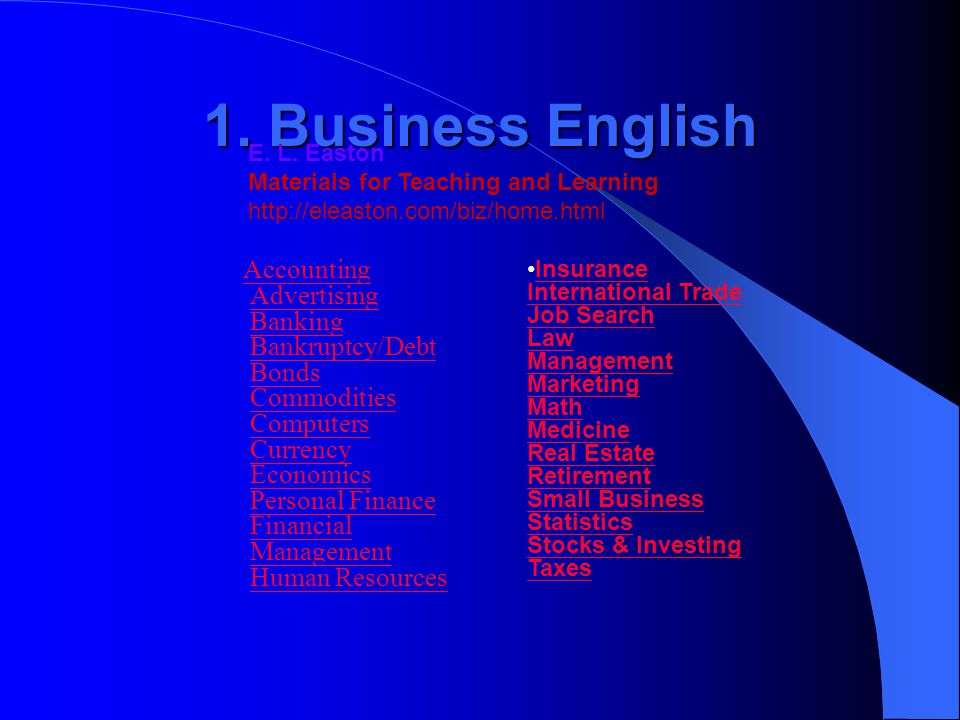 1. Business English Accounting Advertising Banking Bankruptcy/Debt Bonds Commodities Computers Currency Economics Personal Finance Financial Managemen
