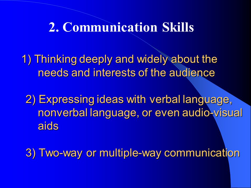 1) Thinking deeply and widely about the needs and interests of the audience 2) Expressing ideas with verbal language, nonverbal language, or even audi