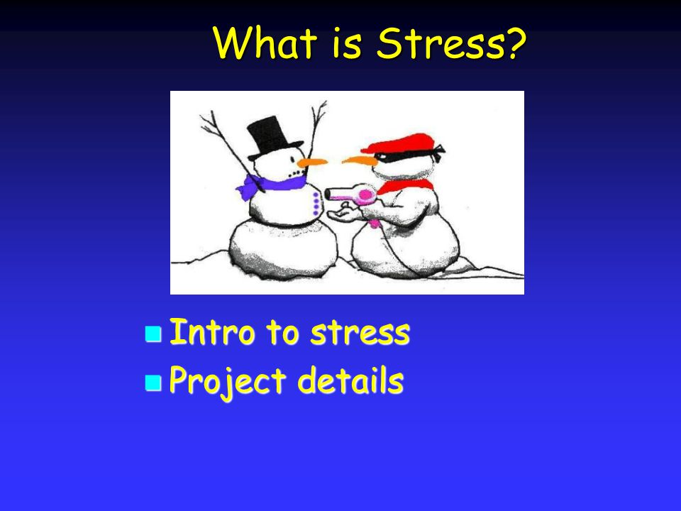 What is Stress? Intro to stress Intro to stress Project details Project details