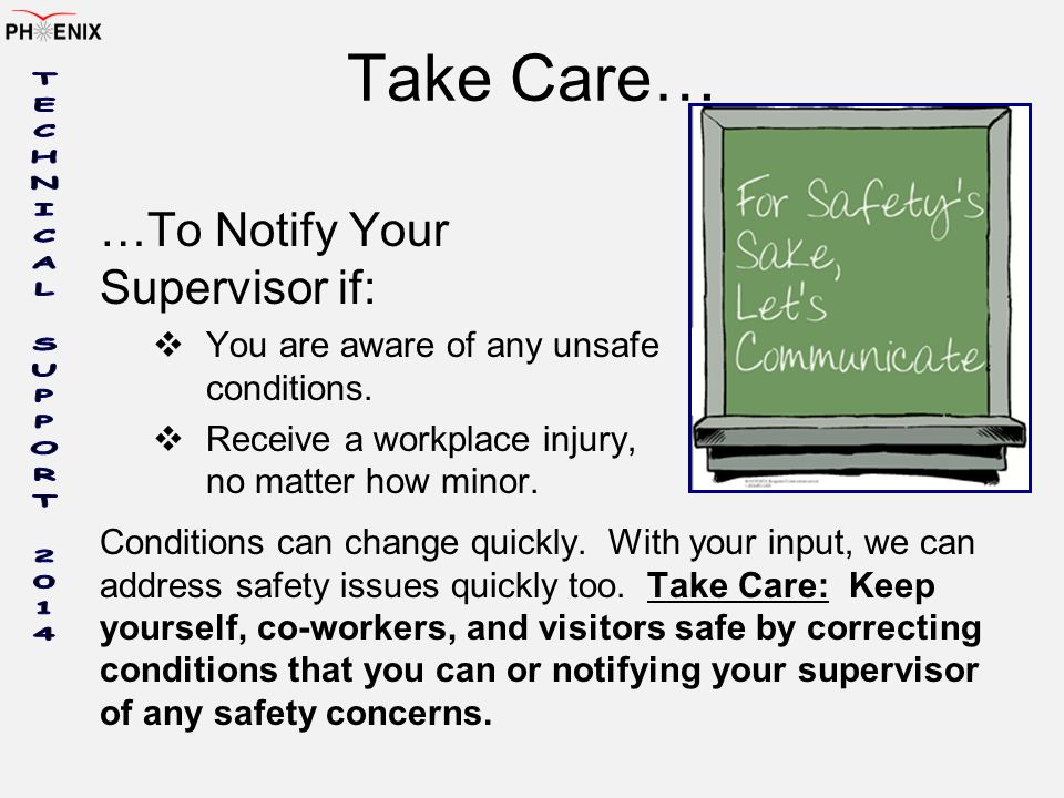 Take Care… …To Notify Your Supervisor if: You are aware of any unsafe conditions.