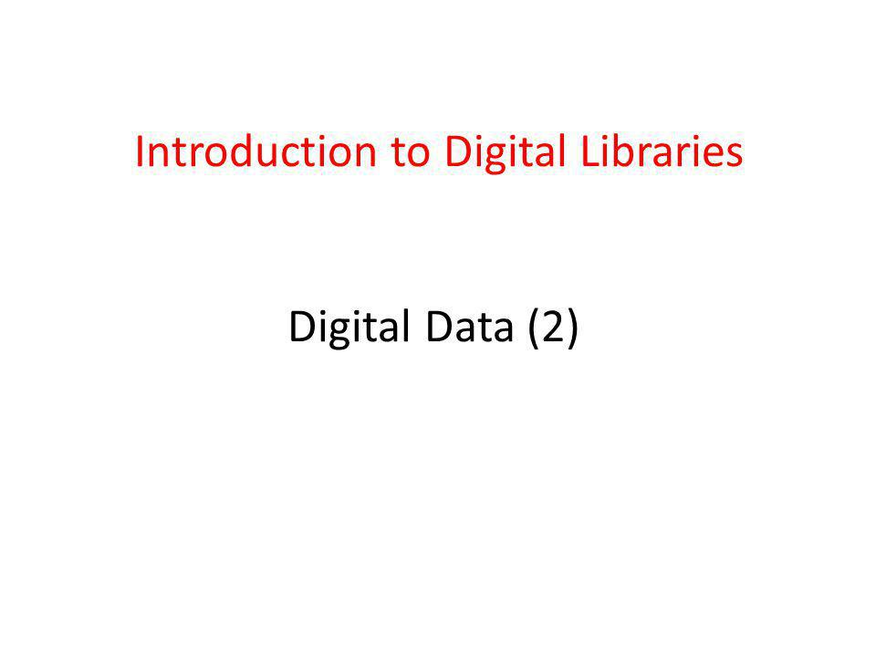 Introduction to Digital Libraries Digital Data (2)
