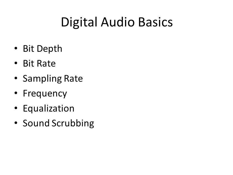 Digital Audio Basics Bit Depth Bit Rate Sampling Rate Frequency Equalization Sound Scrubbing