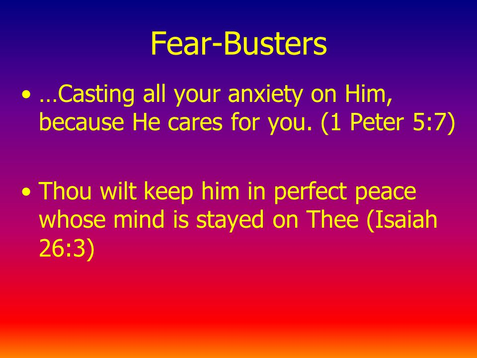 Fear-Busters …Casting all your anxiety on Him, because He cares for you.
