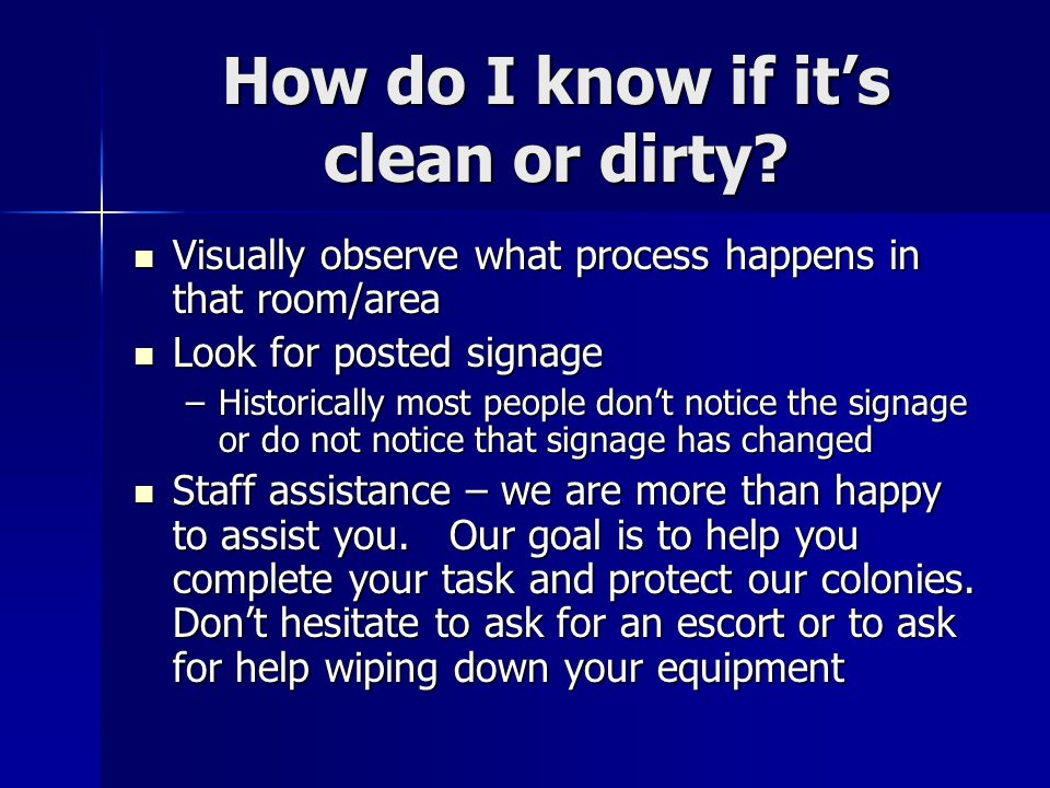 How do I know if its clean or dirty? Visually observe what process happens in that room/area Visually observe what process happens in that room/area L