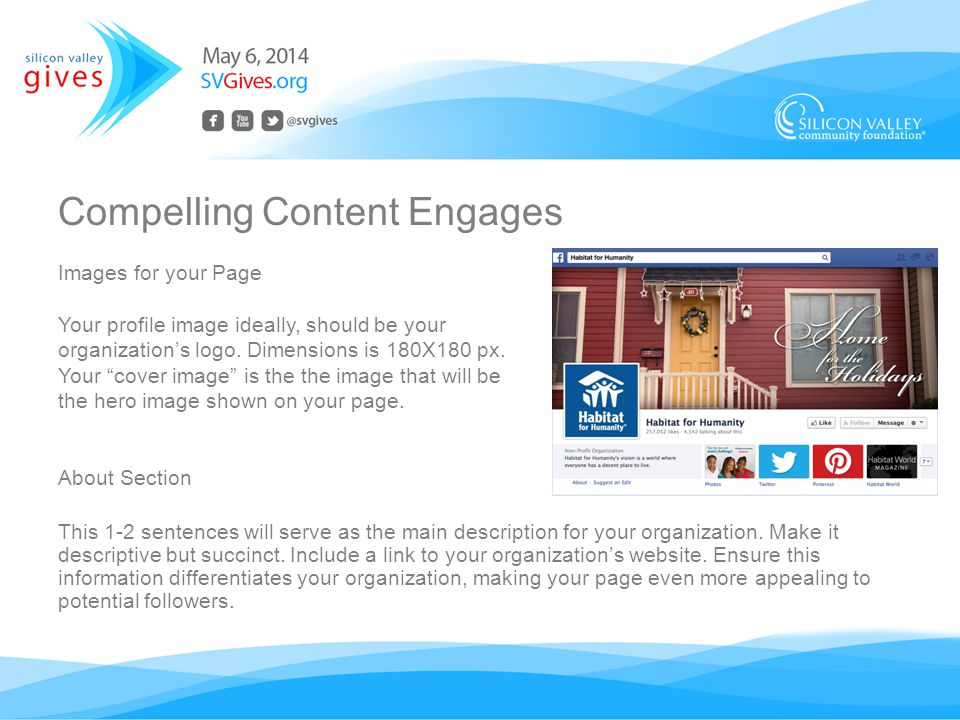 Compelling Content Engages Images for your Page Your profile image ideally, should be your organizations logo.