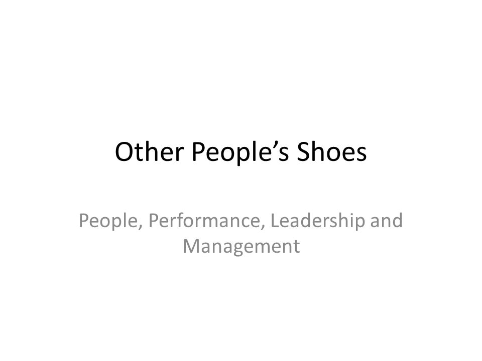 Other Peoples Shoes People, Performance, Leadership and Management