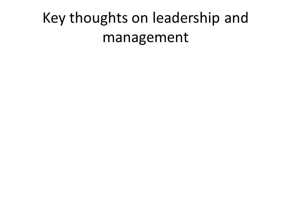 Key thoughts on leadership and management