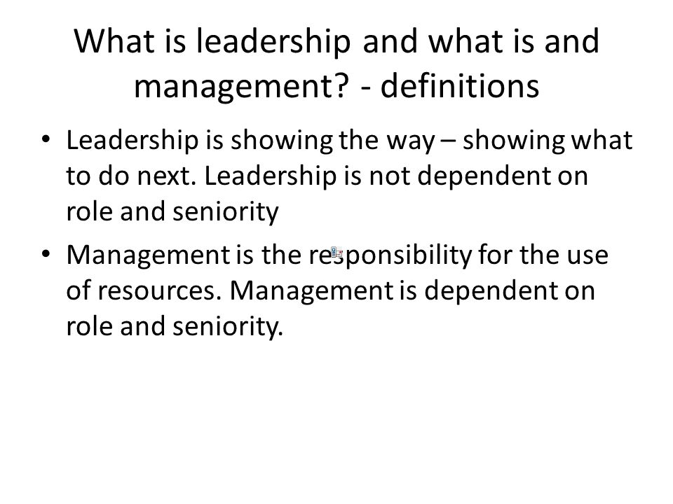 What is leadership and what is and management.