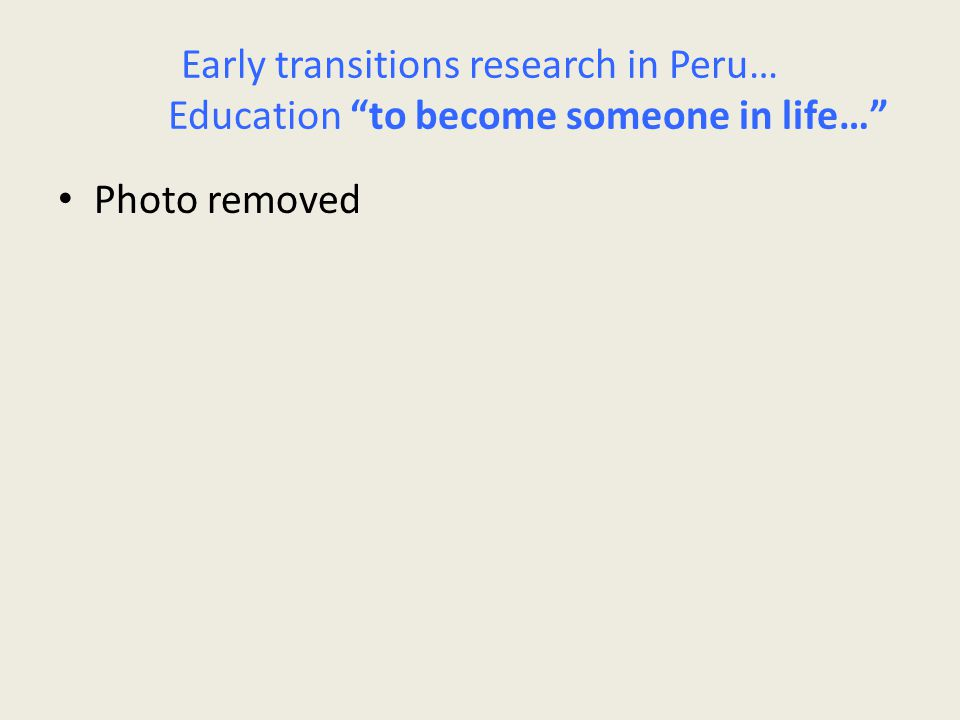 Early transitions research in Peru… Education to become someone in life… Photo removed