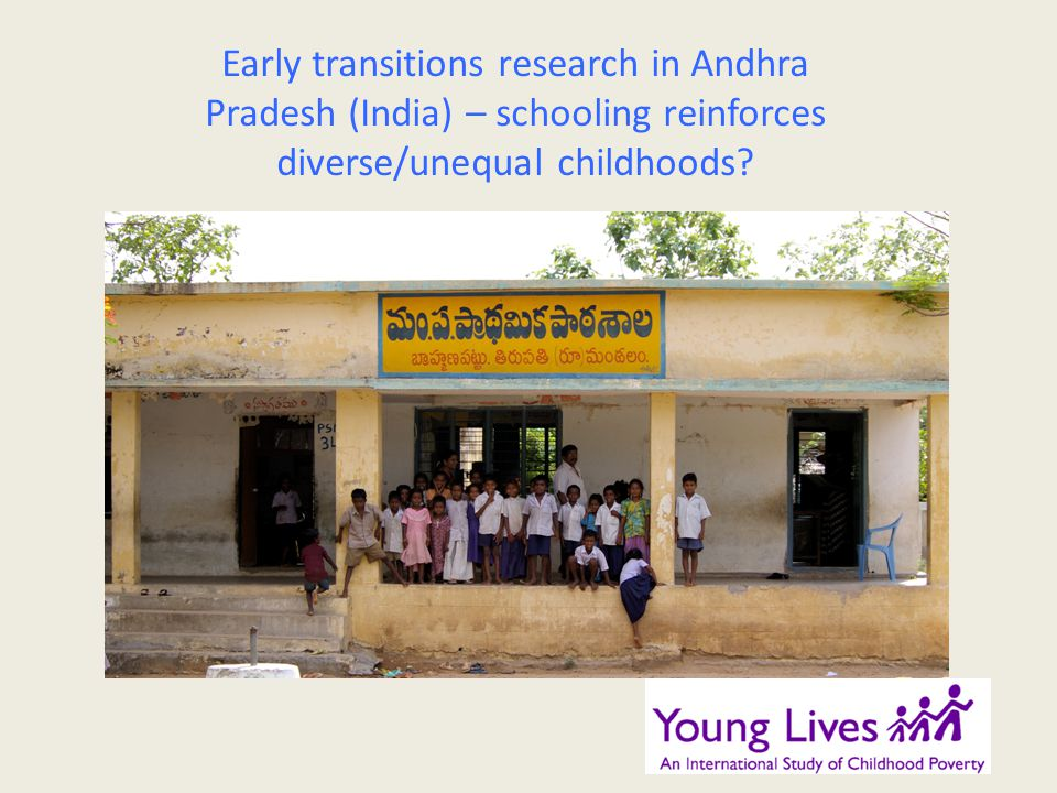 Early transitions research in Andhra Pradesh (India) – schooling reinforces diverse/unequal childhoods?