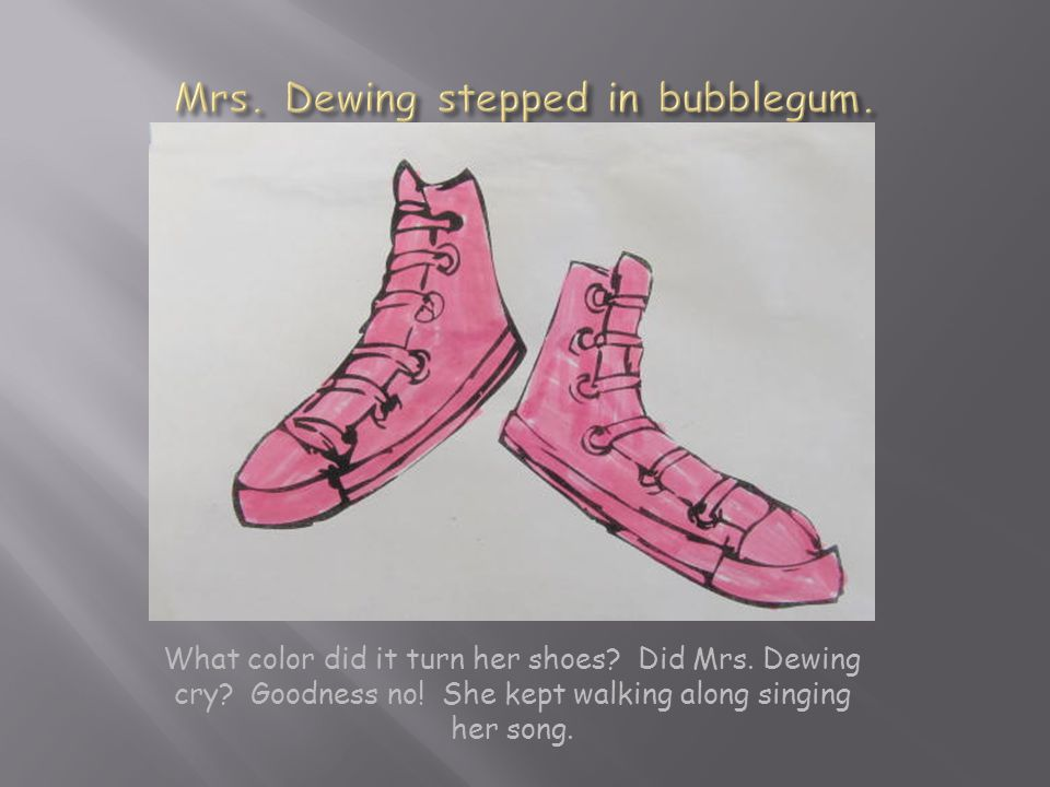 What color did it turn her shoes. Did Mrs. Dewing cry.