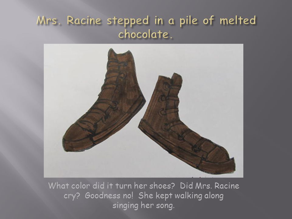 What color did it turn her shoes. Did Mrs. Racine cry.
