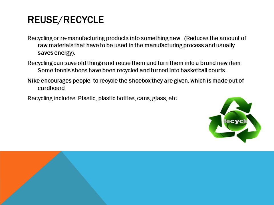 REUSE/RECYCLE Recycling or re-manufacturing products into something new.
