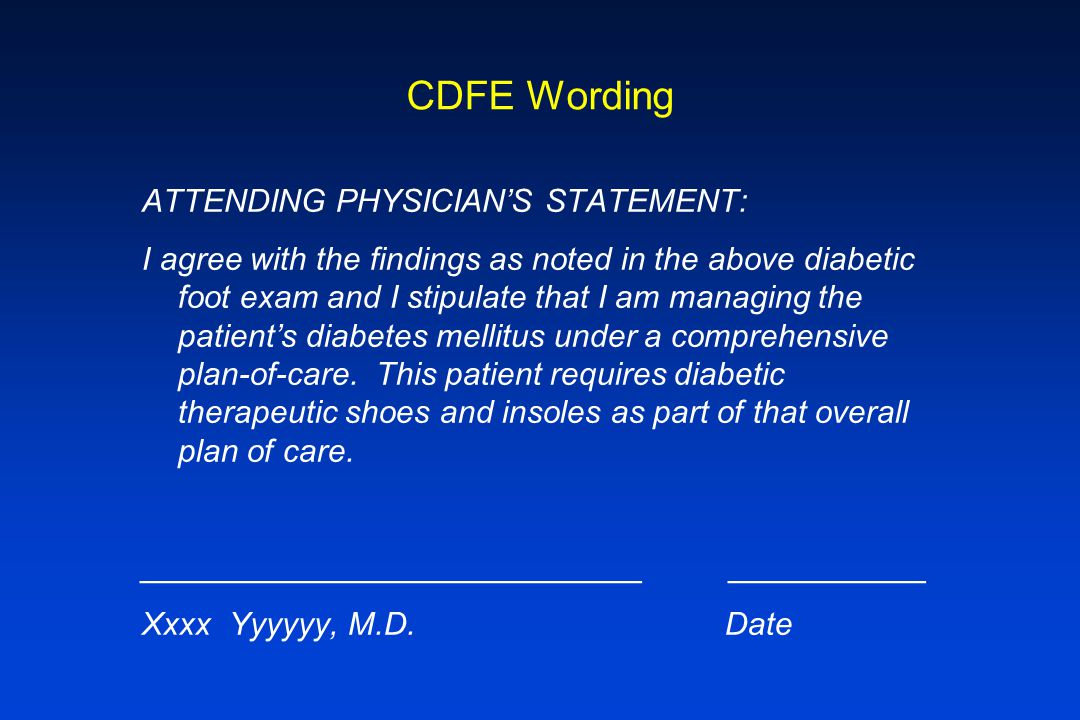 CDFE Wording ATTENDING PHYSICIANS STATEMENT: I agree with the findings as noted in the above diabetic foot exam and I stipulate that I am managing the