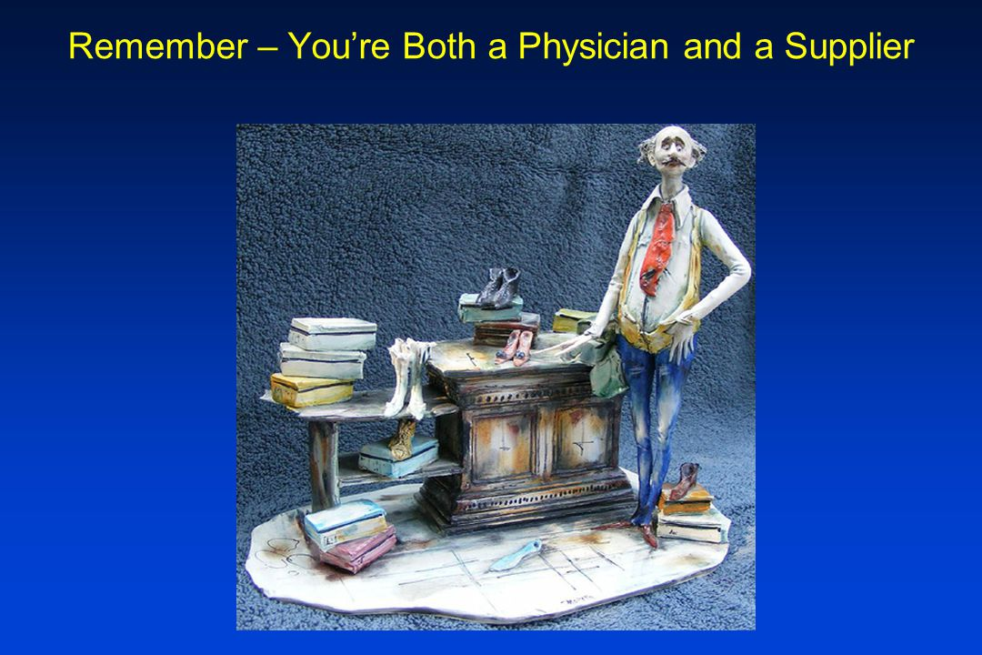 Remember – Youre Both a Physician and a Supplier