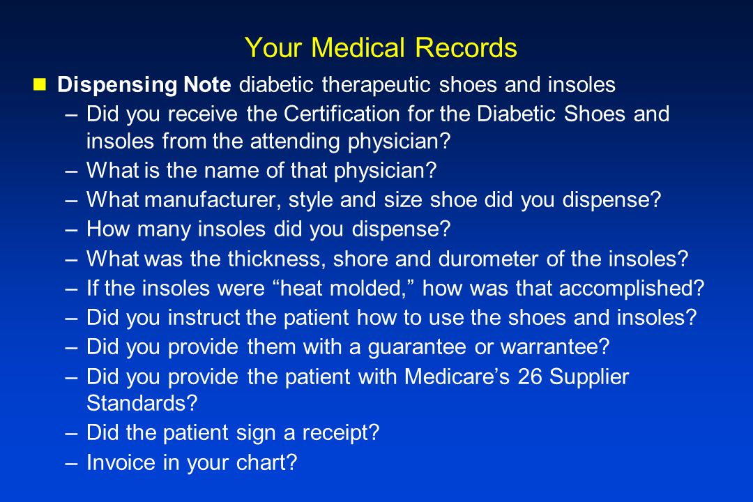 Your Medical Records Dispensing Note diabetic therapeutic shoes and insoles –Did you receive the Certification for the Diabetic Shoes and insoles from