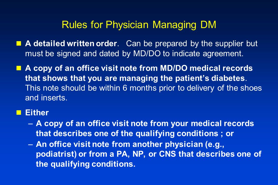 Rules for Physician Managing DM A detailed written order. Can be prepared by the supplier but must be signed and dated by MD/DO to indicate agreement.